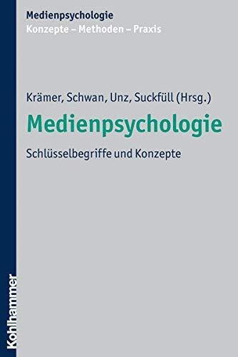 Medienpsychologie: Schlüsselbegriffe und Konzepte (Medienpsychologie: Konzepte - Methoden - Praxis)
