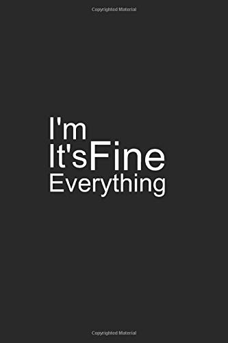 I'm Fine It's Fine Everything Is Fine: Lined Notebook, Daily Journal 120 lined pages (6 x 9), Inspirational Gift for friends and folks, soft cover, matte finish