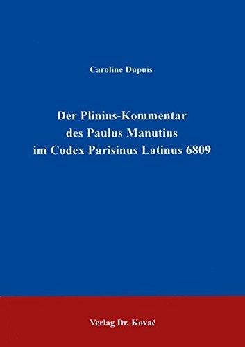Der Plinius-Kommentar des Paulus Manutius im Codex Parisinus Latinus 6809 . (Philologia)