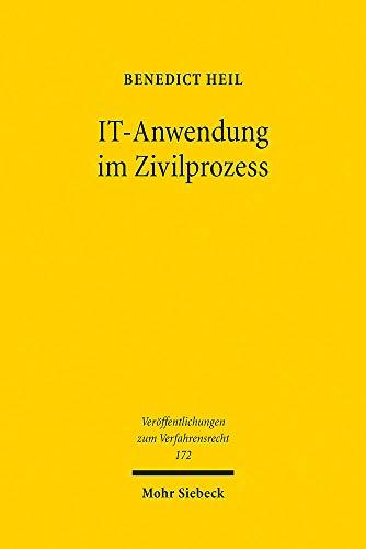 IT-Anwendung im Zivilprozess: Untersuchung zur Anwendung künstlicher Intelligenz im Recht und zum strukturierten elektronischen Verfahren (Veröffentlichungen zum Verfahrensrecht)