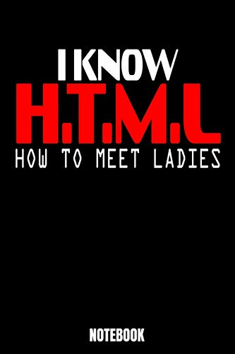 I Know H.T.M.L. How To Meet Ladies Notebook: Computer Notebook, Planner, Journal, Diary, Planner, Gratitude, Writing, Travel, Goal, Bullet Notebook | ... Supplies especially made for you, your family