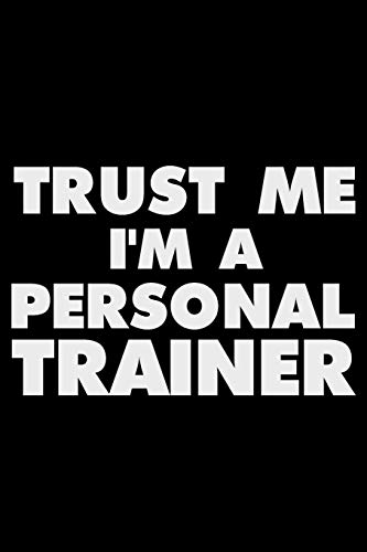 Trust Me I'm A Personal Trainer: Funny Writing Notebook, Fitness Journal For Gym, Daily Diary, Planner, Organizer for Personal Trainer, Coach