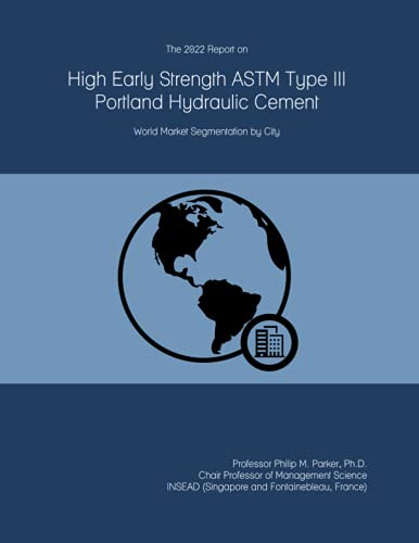 The 2022 Report on High Early Strength ASTM Type III Portland Hydraulic Cement: World Market Segmentation by City