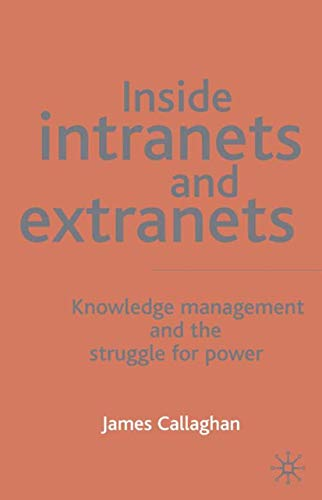Inside Intranets and Extranets: Knowledge Management and the Struggle for Power