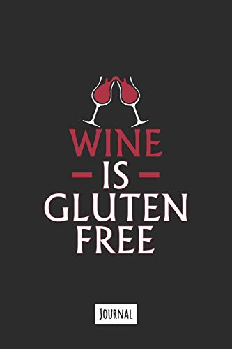 Wine Is Gluten Free: 120 Page Lined Journal Notebook That Makes A Great Funny Gift For Gluten Free People