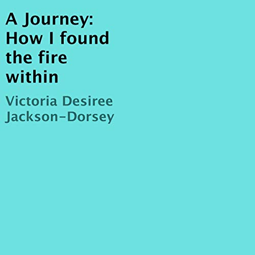 A Journey: How I Found the Fire Within cover art