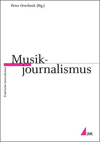 Musikjournalismus (Reihe Praktischer Journalismus)