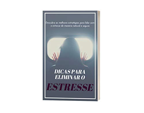 Dicas para eliminar o estresse: Descubra as melhores estratégias para lidar com o estresse de maneira natural e segura (Portuguese Edition)