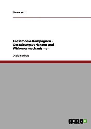 Crossmedia-Kampagnen. Gestaltungsvarianten und Wirkungsmechanismen