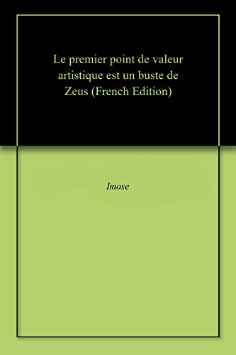Le premier point de valeur artistique est un buste de Zeus (French Edition)