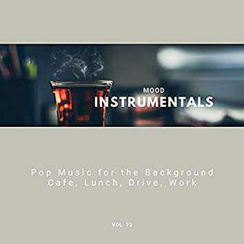 Mood Instrumentals: Pop Music For The Background - Cafe, Lunch, Drive, Work, Vol. 73
