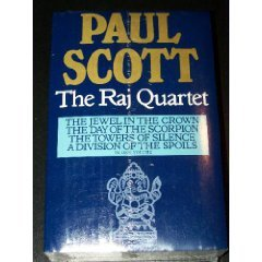 The Raj Quartet, complete in one volume: The Jewel in the Crown /  The Day of the Scorpion / The Towers of Silence / A Division of the Spoils