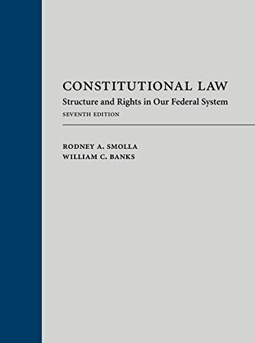 Compare Textbook Prices for Constitutional Law: Structure and Rights in Our Federal System Seventh Edition ISBN 9781531007331 by Rodney A. Smolla,William C. Banks