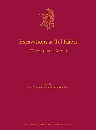 Excavations at Tel Kabri The 20052011 Seasons (Culture and History of the Ancient Near East)