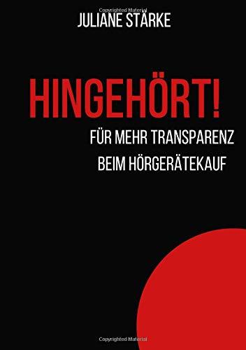 HINGEHÖRT! Für mehr Transparenz beim Hörgerätekauf.: DER Ratgeber zu den Themen Hören und Hörgeräte.
