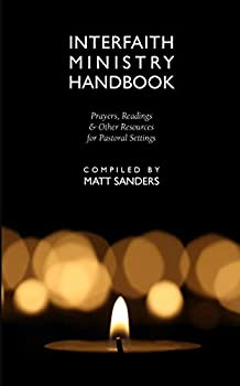 Interfaith Ministry Handbook  Prayers Readings and Other Resources for Pastoral Settings