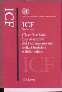 ICF versione breve. Classificazione internazionale del funzionamento, della disabilità e della salute