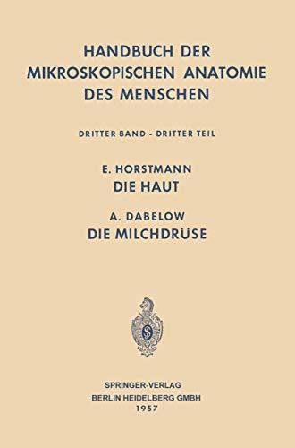 Haut und Sinnesorgane: Die Haut · Die Milchdrüse (Handbuch der mikroskopischen Anatomie des Menschen Handbook of Mikroscopic Anatomy)