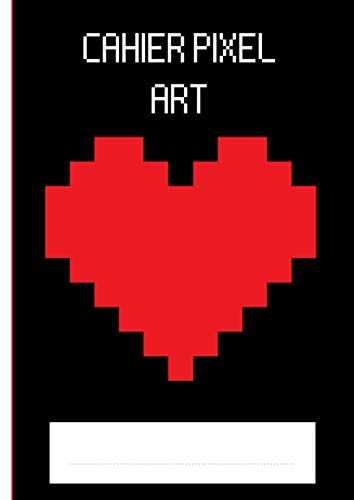 Carnet Pixel Art   Coeur Rouge: Cahier De Dessin Pixel Art   Idéal Pour Apprendre l'Art Du Pixel   Cahier Quadrillé A4   100 PAGES   FORMAT 21 cm x 29,7 cm