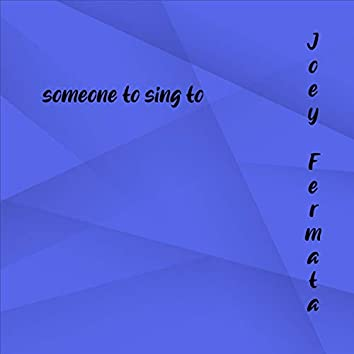 someone to sing to