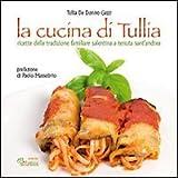 La cucina di Tullia. Ricette della tradizione familiare salentina a tenuta S. Andrea