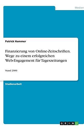 Finanzierung von Online-Zeitschriften. Wege zu einem erfolgreichen Web-Engagement für Tageszeitungen: Stand 2000