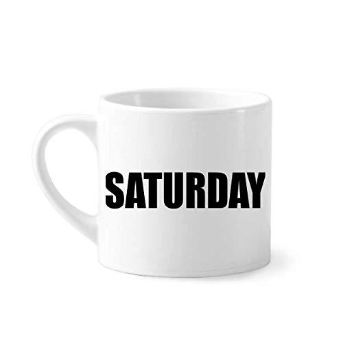 DIYthinker Zaterdag Weken Zwarte Woorden Mini Koffie Mok Wit Aardewerk Keramische Beker Met Handvat 6oz Gift