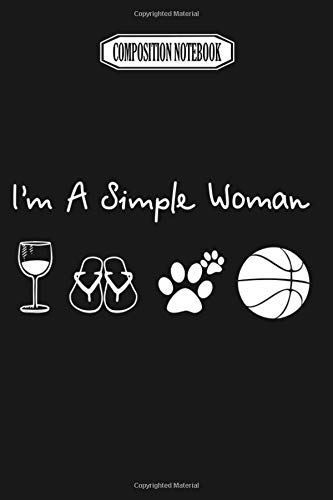 Composition Notebook: I'm A Simple Woman Wine Flip Flops Dog Basketball Basketball Journal Notebook Blank Lined Ruled 6x9 100 Pages