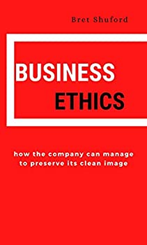 BUSINESS ETHICS   how the company can manage to preserve its clean image