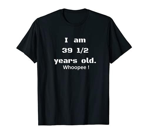 Tengo 39 1/2 años de edad Gracioso Mordaza Hombres Mujeres Viejo Folk Camiseta