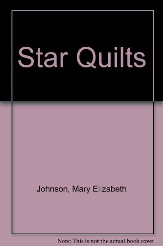 Star Quilts: With Patterns for More Than 40 Stars