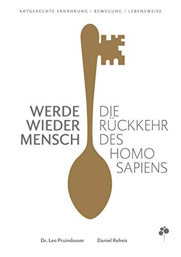 Werde wieder Mensch: Die Rückkehr des Homo sapiens