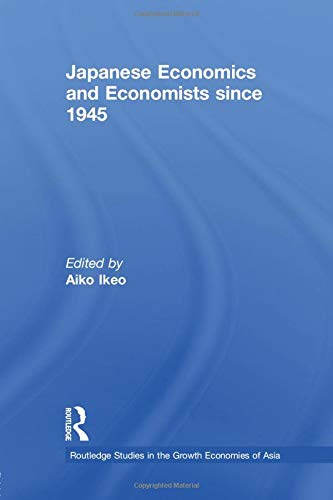 Japanese Economics and Economists since 1945: 29 (Routledge Studies in the Growth Economies of Asia)