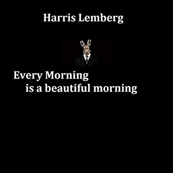 Every Morning Is a Beautiful Morning
