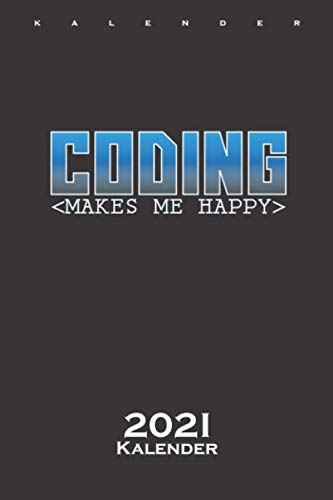 Coding Makes Me Happy Kalender 2021: Jahreskalender für Computerfans und Internet Nerds