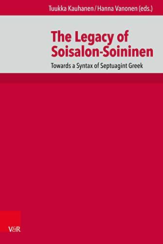 The Legacy of Soisalon-Soininen: Towards a Syntax of Septuagint Greek (De Septuaginta Investigationes (DSI) Book 13) (English Edition)