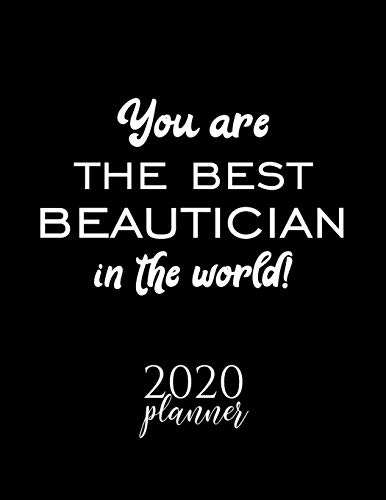 You Are The Best Beautician In The World! 2020 Planner: Nice 2020 Calendar for Beautician | Christmas Gift Idea for Beautician | Beautician Journal for 2020 | 120 pages 8.5x11 inches