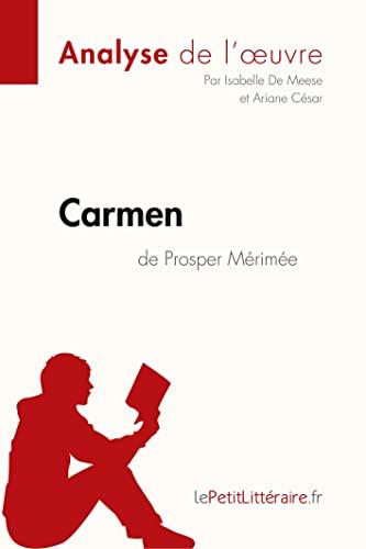 Carmen de Prosper Mérimée (Analyse de l'œuvre): Comprendre la littérature avec lePetitLittéraire.fr (Fiche de lecture)