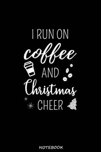 I Run On Coffee And Christmas Cheer Cool Quote For Holiday- Gift Notebook Planner: Perfect for Notes, Journaling, journal/Notebook, Journal Writing Notebook For Men and Women ... notebook 100 Pages, 6 x 9  Gift Idea for co-worker, women, men…