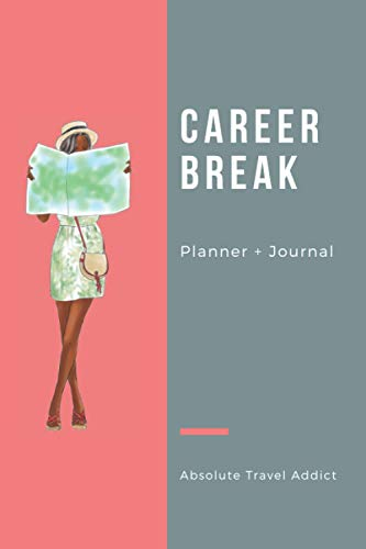 Career Break Planner + Journal: Worksheets for research, planning, journaling and budgeting your career gap year or sabbatical