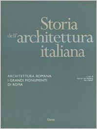 Storia dell'architettura italiana. Architettura romana. I grandi monumenti di Roma. Ediz. illustrata