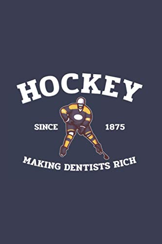 Hockey: Making Dentists Rich Since 1875: Funny Ice Hockey 2021 Planner | Weekly & Monthly Pocket Calendar | 6x9 Softcover Organizer | For Ice Hockey And Tough Sports Fan