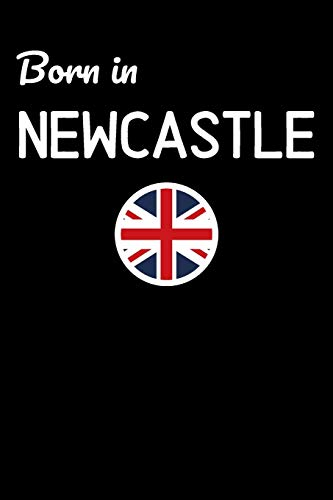 Born In Newcastle: UK City Themed Notebook/Journal/Diary 6x9 Inches - 100 Lined A5 Pages - High Quality - Small and Easy To Transport