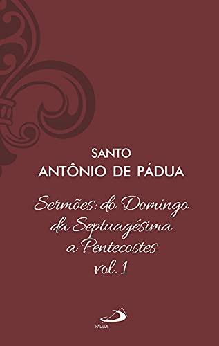 Sermões: Do Domingo da Septuagésima a Pentecostes (vol. 1) (Clássicos do cristianismo Livro 12)