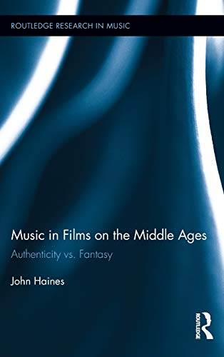 Music in Films on the Middle Ages: Authenticity vs. Fantasy (Routledge Research in Music, Band 7)