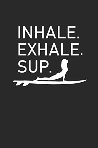 INHALE EXHALE SUP: STAND UP PADDELING NOTEBOOK Yoga Meditation Namaste Notizbuch Journal