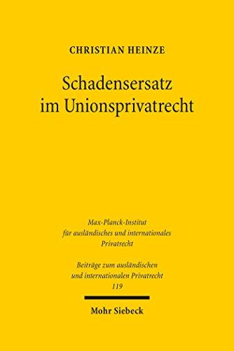Schadensersatz im Unionsprivatrecht: Eine Studie zu Effektivität und Durchsetzung des Europäischen Privatrechts am Beispiel des Haftungsrechts (Beiträge ... und internationalen Privatrecht)