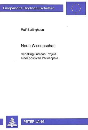 Neue Wissenschaft: Schelling und das Projekt einer positiven Philosophie (Europäische Hochschulschriften / European University Studies / Publications ... Philosophy / Série 20: Philosophie, Band 456)