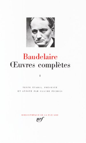 Baudelaire : Oeuvres complètes, tome 1 (Pleiade Series)