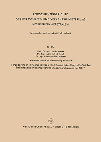 Veränderungen im Gefügeaufbau von Chrom-Nickel-Molybdän-Stählen bei langzeitiger Beanspruchung im Zeitstandversuch bei 500° (Forschungsberichte des . ... Nordrhein-Westfalen, Band 314)